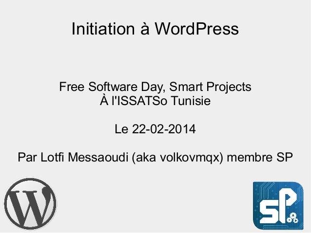 Initiation à WordPress Free Software Day, Smart Projects À l'ISSATSo Tunisie Le 22-02-2014 Par Lotfi Messaoudi (aka volkov...