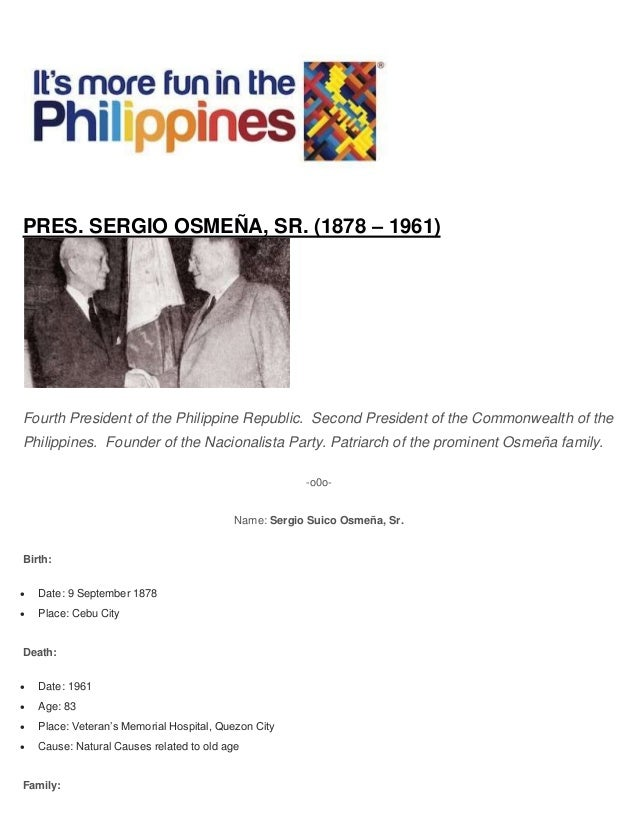 PRES. SERGIO OSMEÑA, SR. (1878 – 1961) Fourth President of the Philippine Republic. Second President of the Commonwealth o...