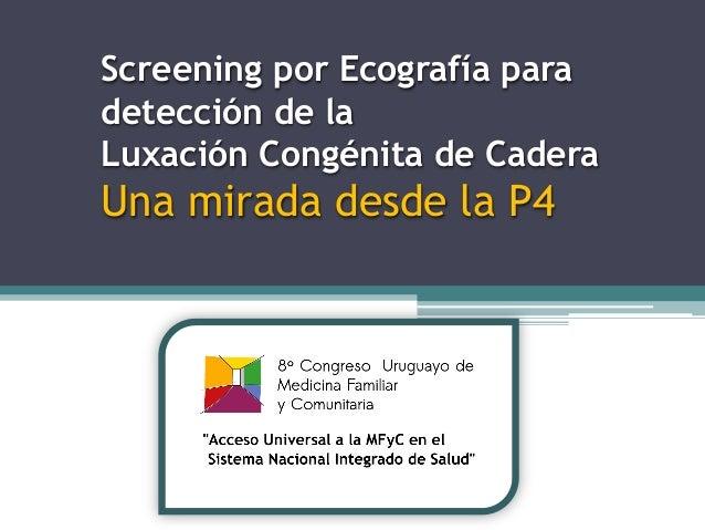 Screening por Ecografía para detección de la Luxación Congénita de Cadera Una mirada desde la P4