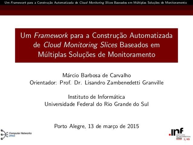 1/49 Um Framework para a Constru¸c˜ao Automatizada de Cloud Monitoring Slices Baseados em M´ultiplas Solu¸c˜oes de Monitor...