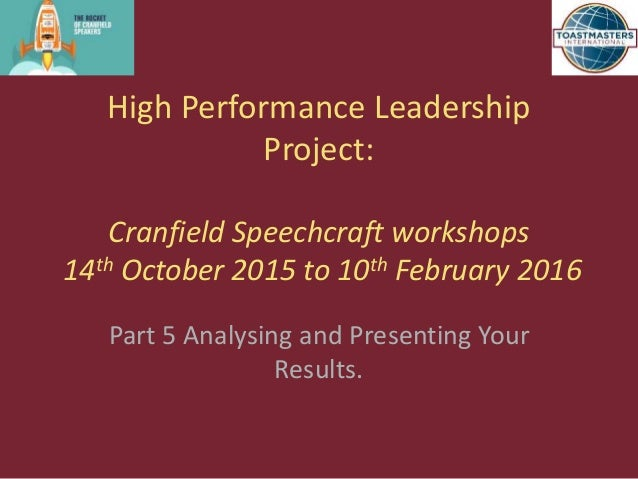 High Performance Leadership Project: Cranfield Speechcraft workshops 14th October 2015 to 10th February 2016 Part 5 Analys...