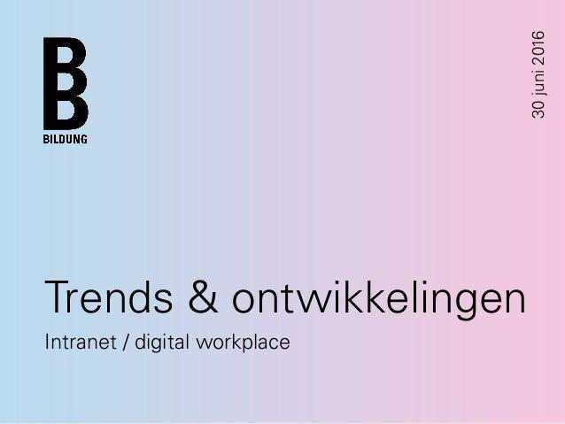 Trends & ontwikkelingen Intranet / digital workplace 30juni2016
