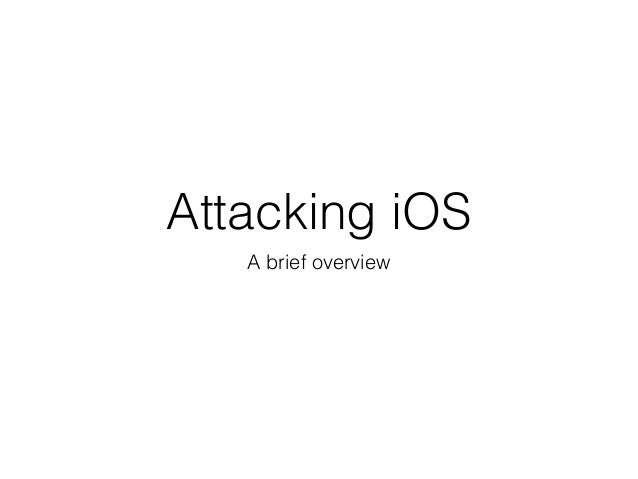 Attacking iOS A brief overview