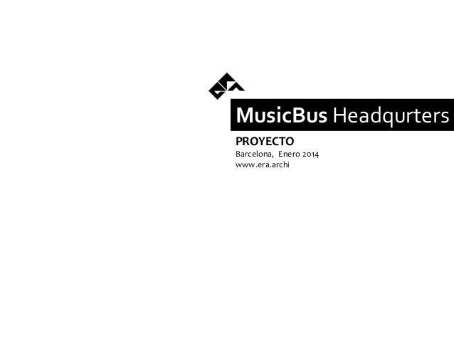 MusicBus Headqurters PROYECTO Barcelona, Enero 2014 www.era.archi