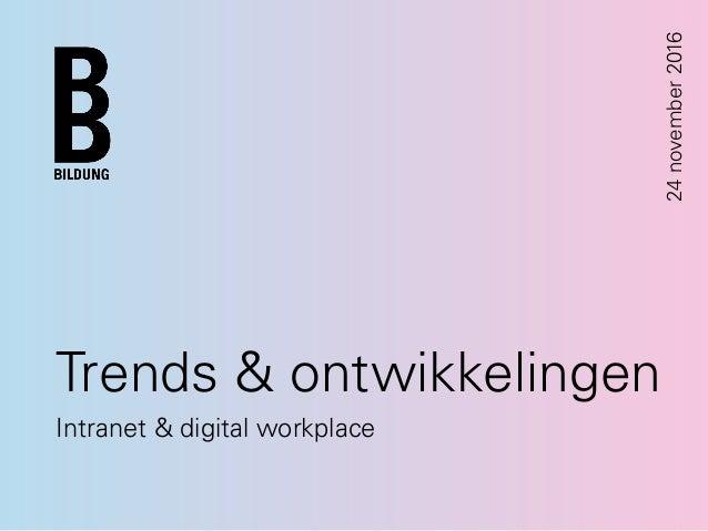 Trends & ontwikkelingen Intranet & digital workplace 24november2016