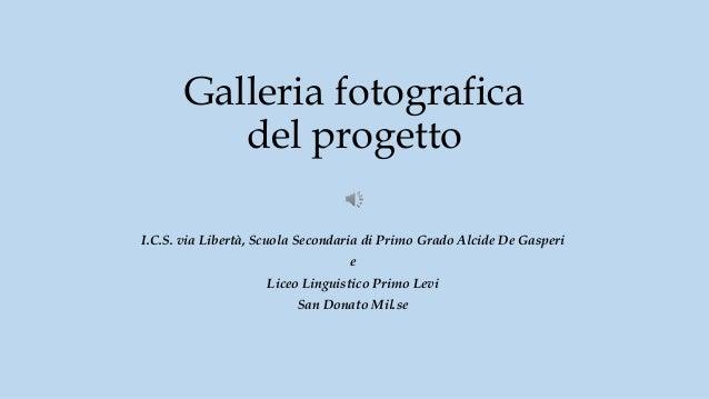 Galleria fotografica del progetto I.C.S. via Libertà, Scuola Secondaria di Primo Grado Alcide De Gasperi e Liceo Linguisti...