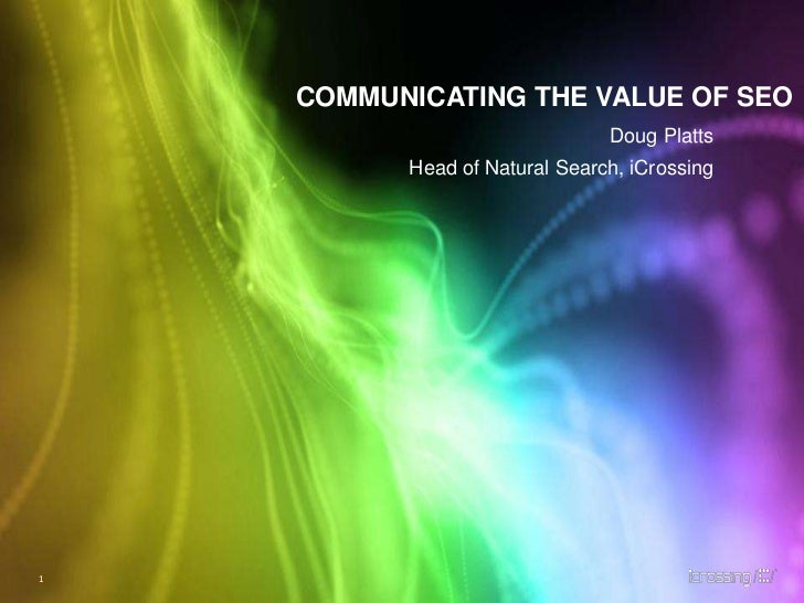 Communicating the value of seo<br />Doug Platts<br />Head of Natural Search, iCrossing<br />1<br />