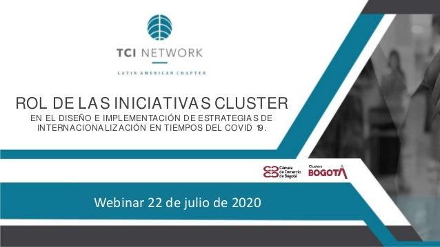 WEBINAR:22DEJULIODE2020 ROL DE LAS INICIATIVAS CLUSTER EN EL DISEÑO E IMPLEMENTACIÓN DE ESTRATEGIAS DE INTERNACIONALIZACIÓ...