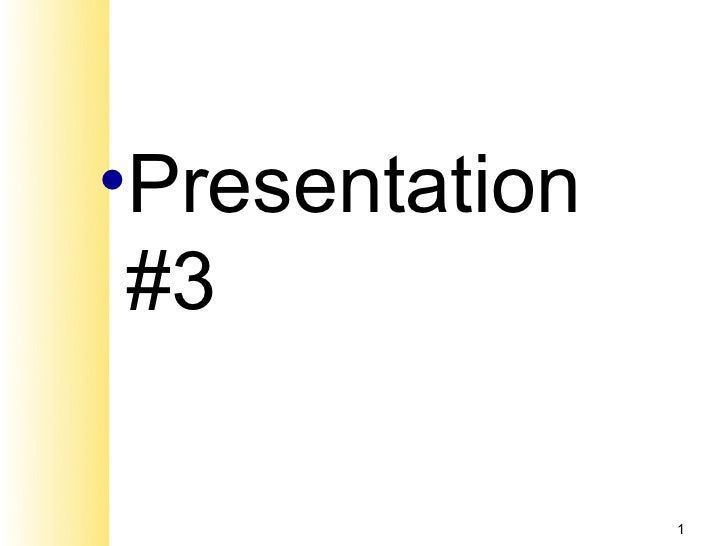 •Presentation #3                1