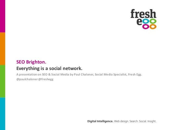 SEO Brighton.<br />Everything is a social network.<br />A presentation on SEO & Social Media by Paul Chaloner, Social Medi...