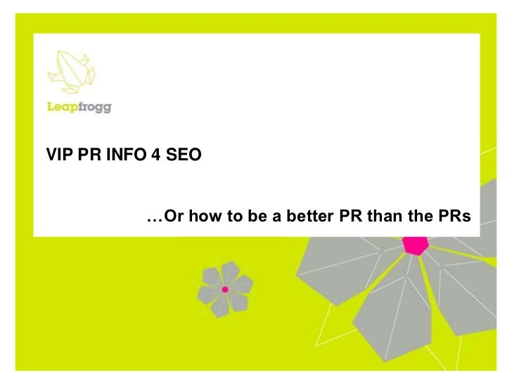 VIP PR INFO 4 SEO<br />…Or how to be a better PR than the PRs<br />