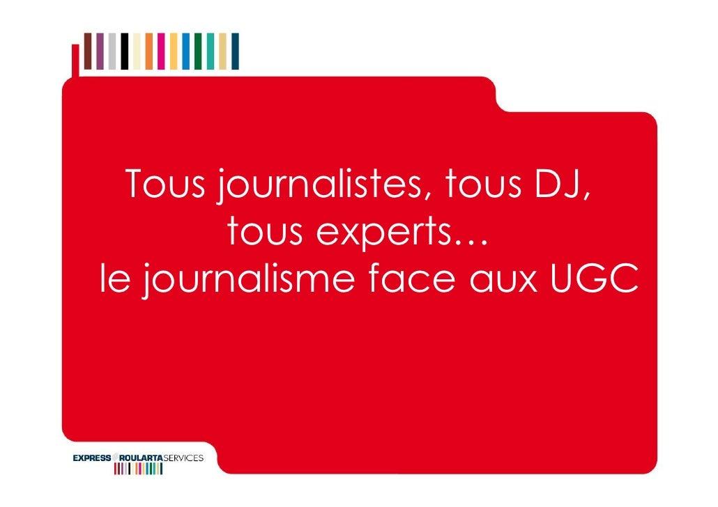 Tous journalistes, tous DJ,         tous experts… le journalisme face aux UGC