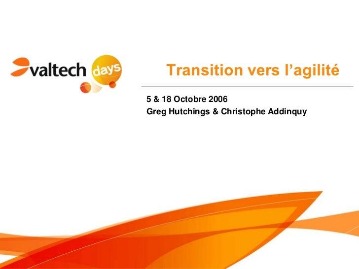 Transition vers l'agilité5 & 18 Octobre 2006Greg Hutchings & Christophe Addinquy