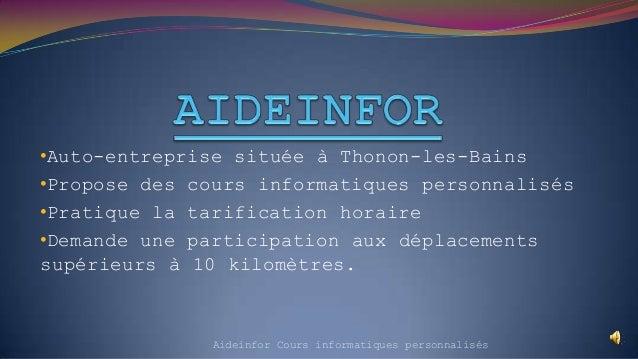 •Auto-entreprise située à Thonon-les-Bains •Propose des cours informatiques personnalisés •Pratique la tarification horair...