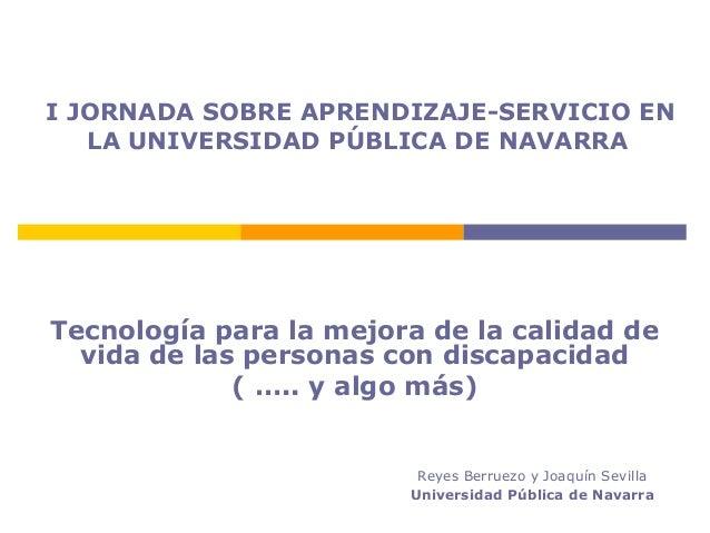 I JORNADA SOBRE APRENDIZAJE-SERVICIO EN   LA UNIVERSIDAD PÚBLICA DE NAVARRATecnología para la mejora de la calidad de  vid...