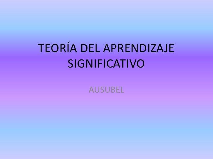 TEORÍA DEL APRENDIZAJE SIGNIFICATIVO<br />AUSUBEL<br />