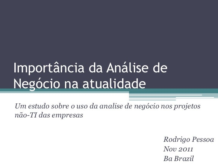 Importância da Análise deNegócio na atualidadeUm estudo sobre o uso da analise de negócio nos projetosnão-TI das empresas ...