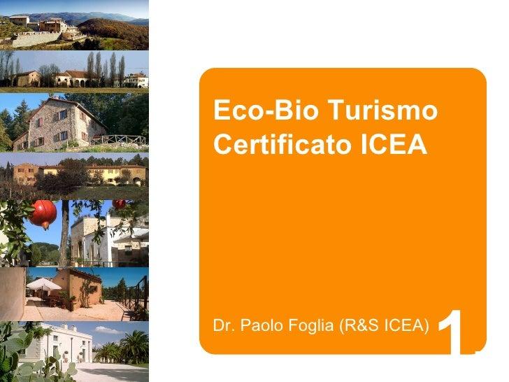Eco-Bio TurismoCertificato ICEADr. Paolo Foglia (R&S ICEA)                              1.
