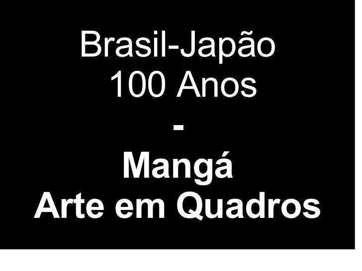 Brasil-Japão  100 Anos - Mangá Arte em Quadros