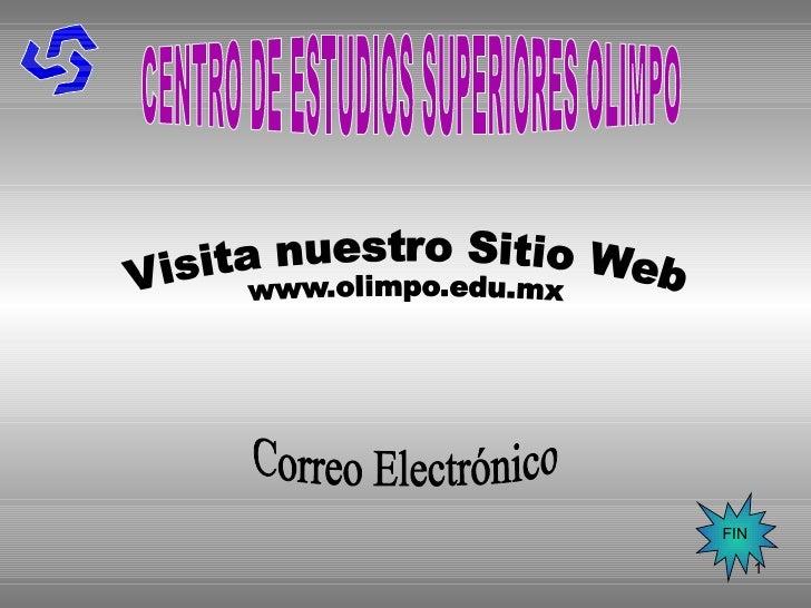 CENTRO DE ESTUDIOS SUPERIORES OLIMPO Correo Electrónico FIN