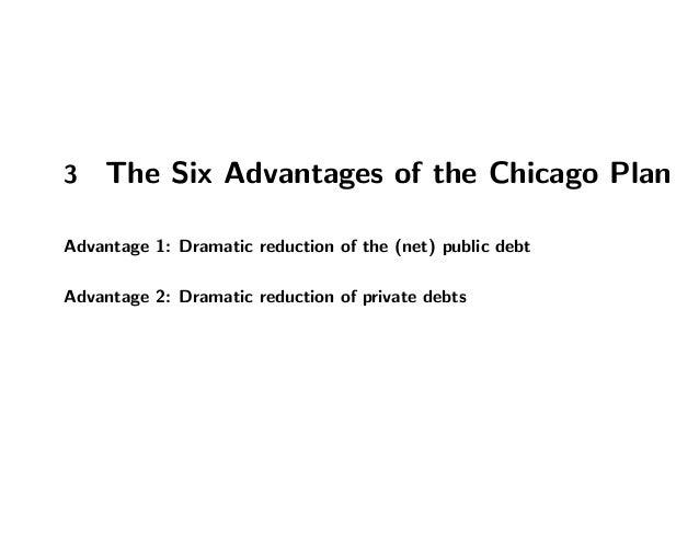 3 The Six Advantages of the Chicago Plan Advantage 1: Dramatic reduction of the (net) public debt Advantage 2: Dramatic re...