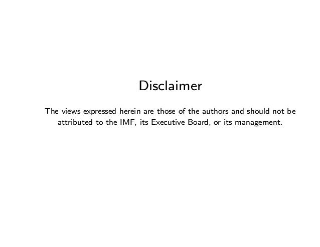 Disclaimer The views expressed herein are those of the authors and should not be attributed to the IMF, its Executive Boar...