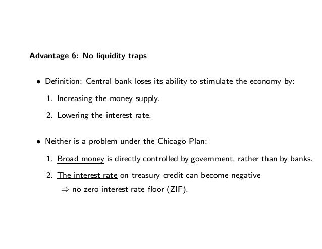 Advantage 6: No liquidity traps • Definition: Central bank loses its ability to stimulate the economy by: 1. Increasing the...