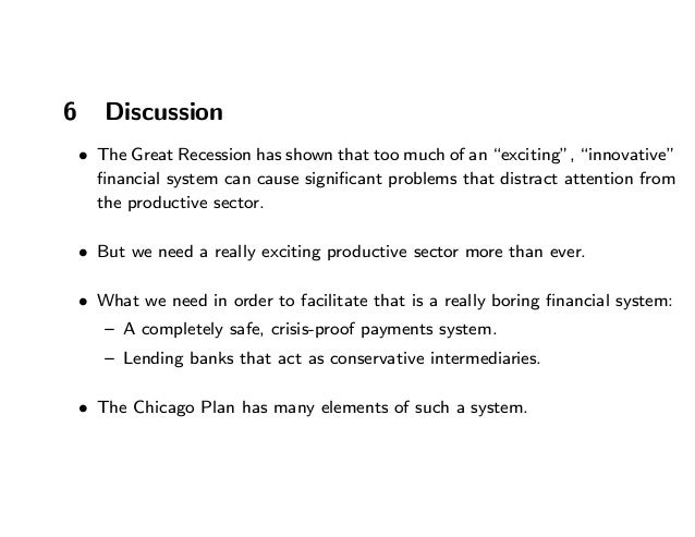 """6 Discussion • The Great Recession has shown that too much of an """"exciting"""", """"innovative"""" financial system can cause signifi..."""