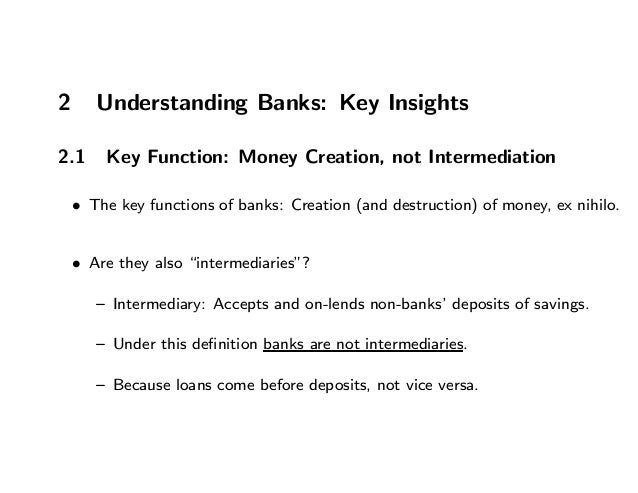 2 Understanding Banks: Key Insights 2.1 Key Function: Money Creation, not Intermediation • The key functions of banks: Cre...