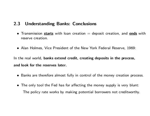 2.3 Understanding Banks: Conclusions • Transmission starts with loan creation = deposit creation, and ends with reserve cr...