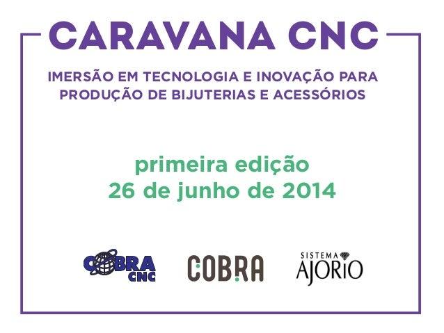 IMERSÃO EM TECNOLOGIA E INOVAÇÃO PARA PRODUÇÃO DE BIJUTERIAS E ACESSÓRIOS CARAVANA CNC primeira edição 26 de junho de 2014