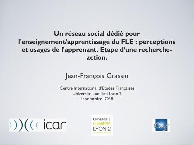 Un réseau social dédié pourlenseignement/apprentissage du FLE : perceptions  et usages de lapprenant. Etape dune recherche...