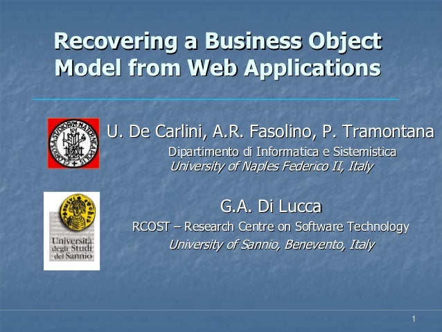 Recovering a Business ObjectModel from Web Applications    U. De Carlini, A.R. Fasolino, P. Tramontana             Diparti...
