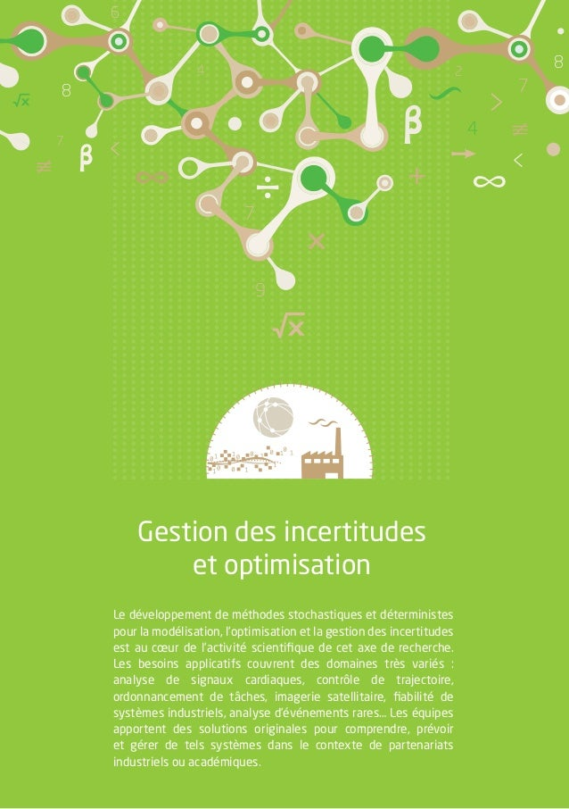 Gestion des incertitudes et optimisation Le développement de méthodes stochastiques et déterministes pour la modélisation,...