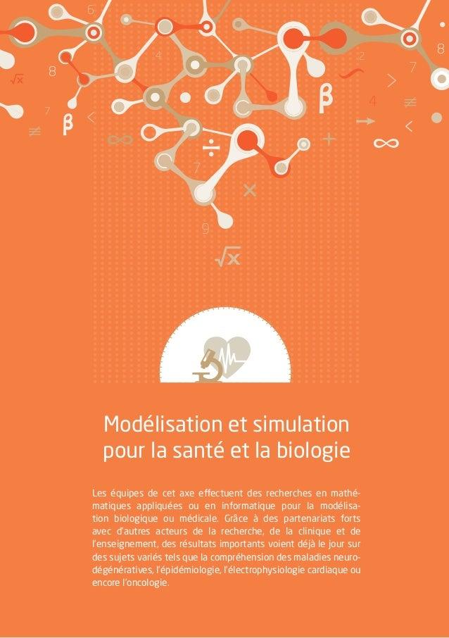 Modélisation et simulation pour la santé et la biologie Les équipes de cet axe effectuent des recherches en mathé- matique...