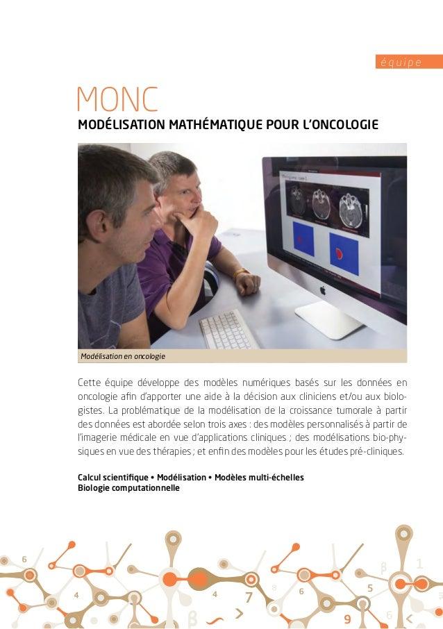 é q u i p e MODÉLISATION MATHÉMATIQUE POUR L'ONCOLOGIE Cette équipe développe des modèles numériques basés sur les données...