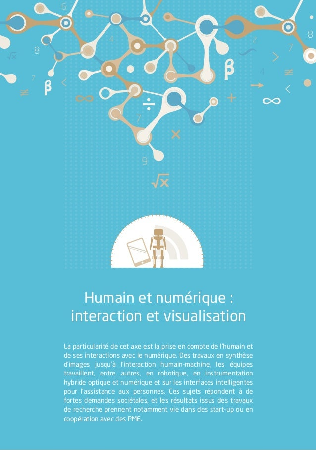 Humain et numérique : interaction et visualisation La particularité de cet axe est la prise en compte de l'humain et de se...