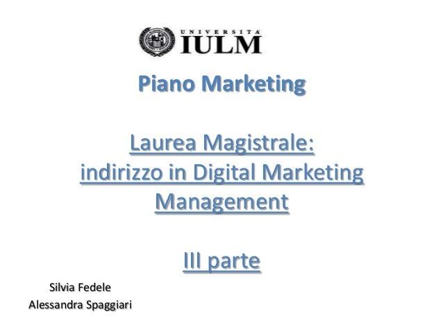 Piano Marketing               Laurea Magistrale:         indirizzo in Digital Marketing                 Management        ...