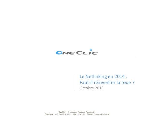 Le Netlinking en 2014 : Faut-il réinventer la roue ? Octobre 2013  One Clic - 40 bis rue du Faubourg Poissonnière Téléphon...
