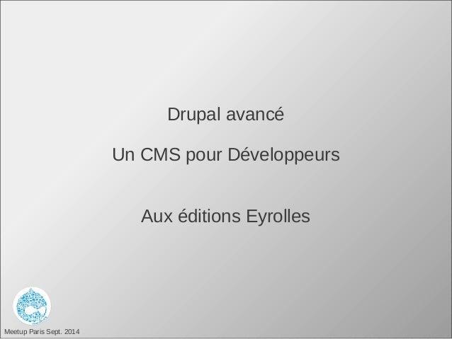 Meetup Paris Sept. 2014 Drupal avancé Un CMS pour Développeurs Aux éditions Eyrolles