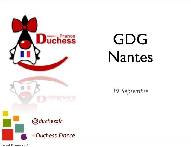GDG Nantes 19 Septembre @duchessfr +Duchess France mercredi 18 septembre 13