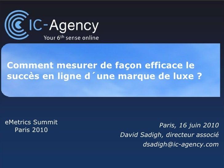 Comment mesurer de façon efficace le succès en ligne d´une marque de luxe ? Paris, 16 juin 2010 David Sadigh, directeur as...