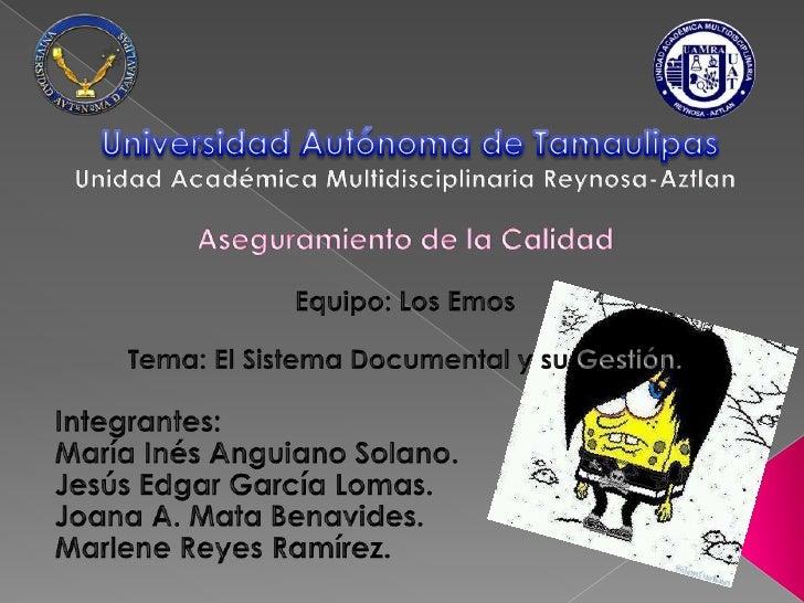 Universidad Autónoma de Tamaulipas <br />Unidad Académica Multidisciplinaria Reynosa-Aztlan<br />Aseguramiento de la Calid...