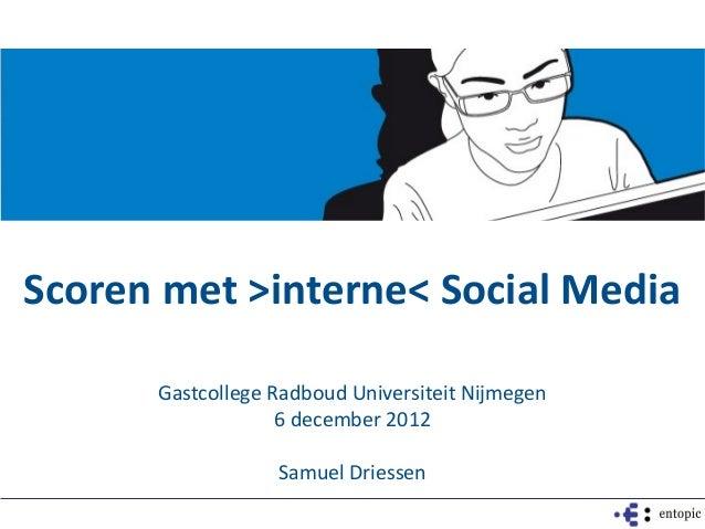 Scoren met >interne< Social Media      Gastcollege Radboud Universiteit Nijmegen                   6 december 2012        ...