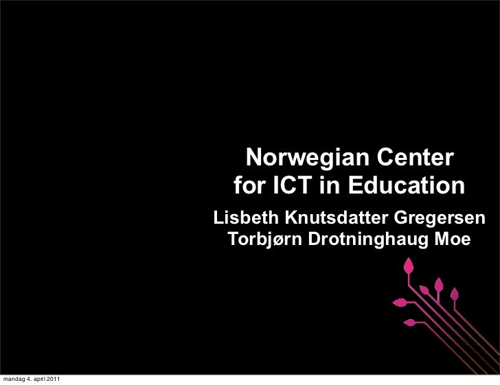 Norwegian Center                         for ICT in Education                       Lisbeth Knutsdatter Gregersen         ...