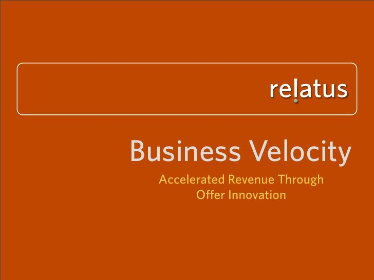 Business Velocity   Accelerated Revenue Through         Offer Innovation