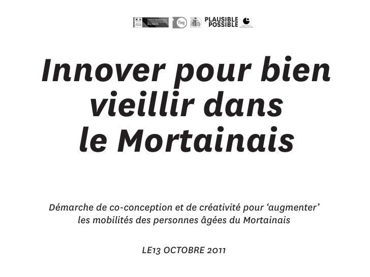 Innover pour bien   vieillir dans  le MortainaisDémarche de co-conception et de créativité pour 'augmenter'     les mobili...