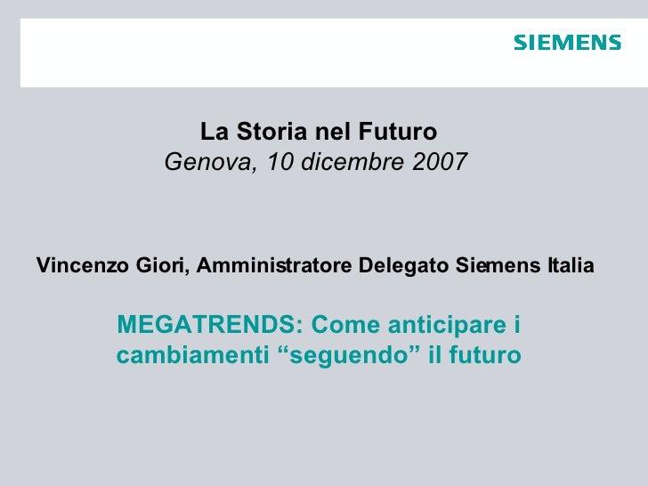 La Storia nel Futuro Genova, 10 dicembre 2007   Vincenzo Giori, Amministratore Delegato Siemens Italia   MEGATRENDS: Come ...