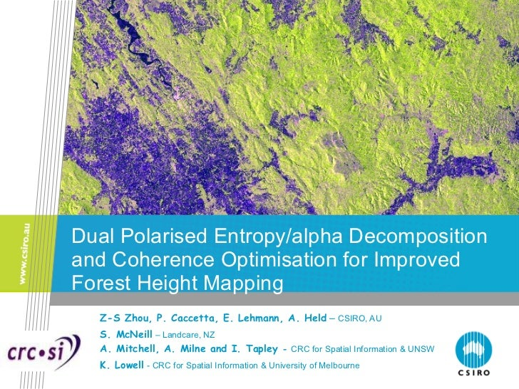 Dual Polarised Entropy/alpha Decomposition and Coherence Optimisation for Improved Forest Height Mapping Z-S Zhou, P. Cacc...