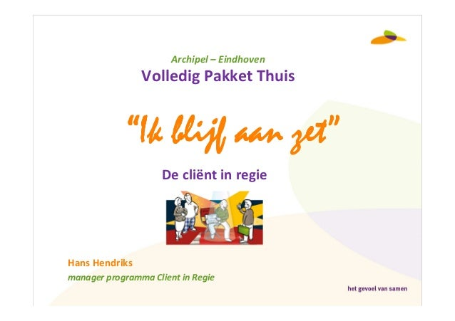 """Archipel – Eindhoven                Volledig Pakket Thuis            """"Ik blijf aan zet""""                     De cliënt in r..."""